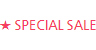 ★ SPECIAL SALE